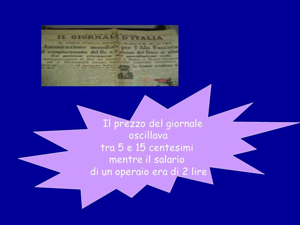 Il prezzo del giornale oscillava tra 5 e 15 centesimi mentre il salario di un operaio era di 2 lire