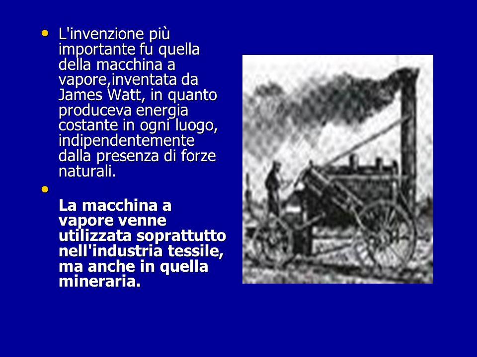 L'invenzione più importante fu quella della macchina a vapore,inventata da James Watt, in quanto produceva energia costante in ogni luogo, indipendent