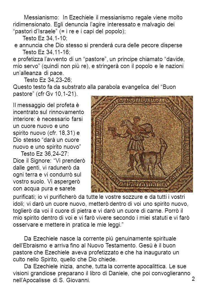 2 Messianismo: In Ezechiele il messianismo regale viene molto ridimensionato. Egli denuncia lagire interessato e malvagio dei pastori dIsraele (= i re