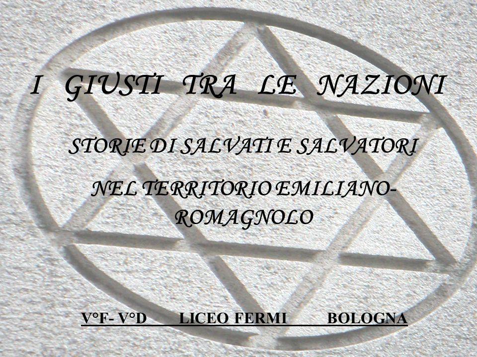 I GIUSTI TRA LE NAZIONI STORIE DI SALVATI E SALVATORI NEL TERRITORIO EMILIANO- ROMAGNOLO V°F- V°D LICEO FERMI BOLOGNA