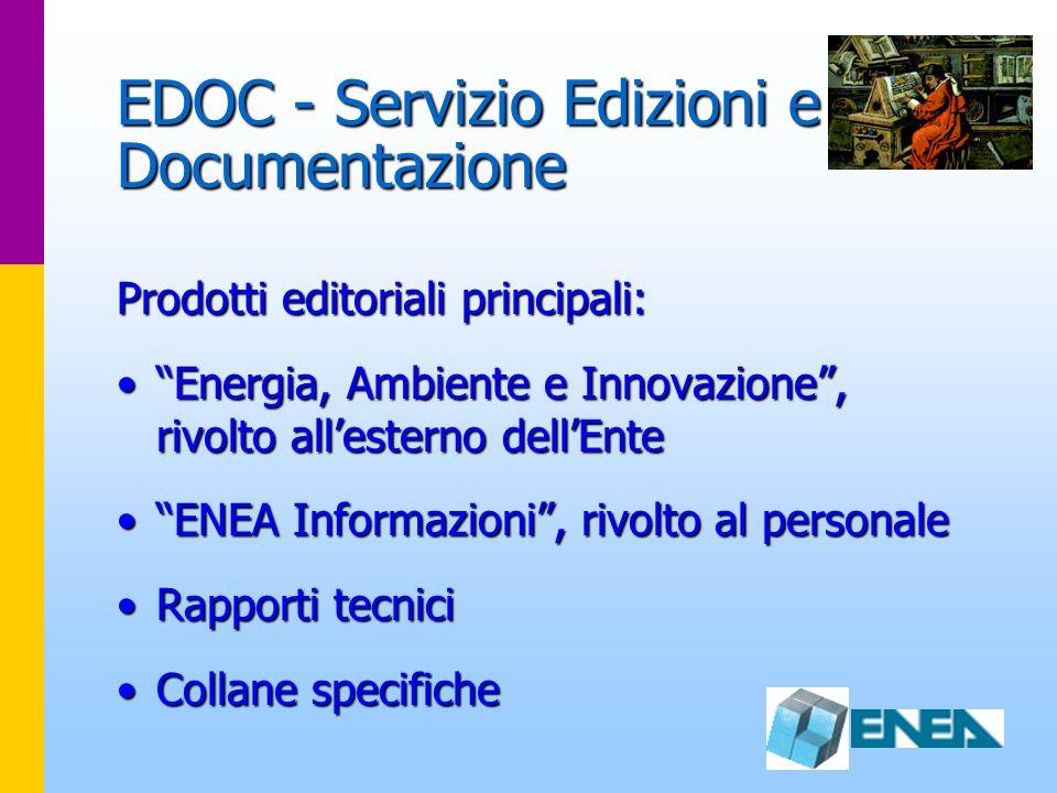 EDOC - Servizio Edizioni e Documentazione Prodotti editoriali principali: Energia, Ambiente e Innovazione, rivolto allesterno dellEnteEnergia, Ambient