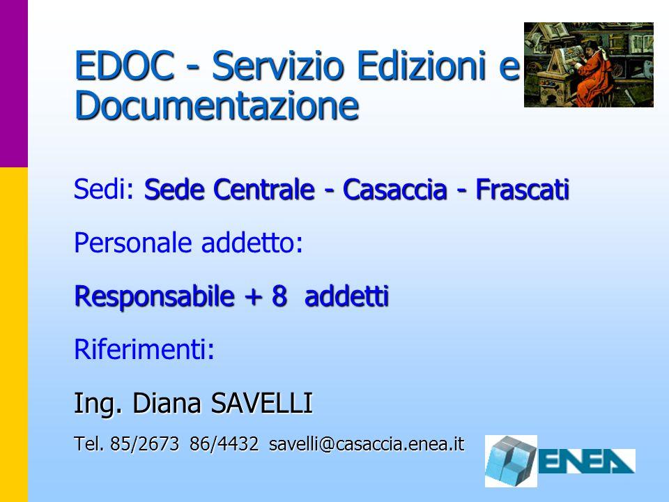 EDOC - Servizio Edizioni e Documentazione Sede Centrale - Casaccia - Frascati Sedi: Sede Centrale - Casaccia - Frascati Personale addetto: Responsabil