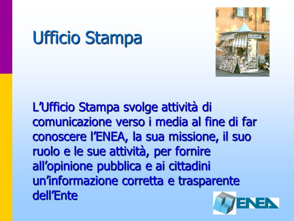 Ufficio Stampa LUfficio Stampa svolge attività di comunicazione verso i media al fine di far conoscere lENEA, la sua missione, il suo ruolo e le sue a