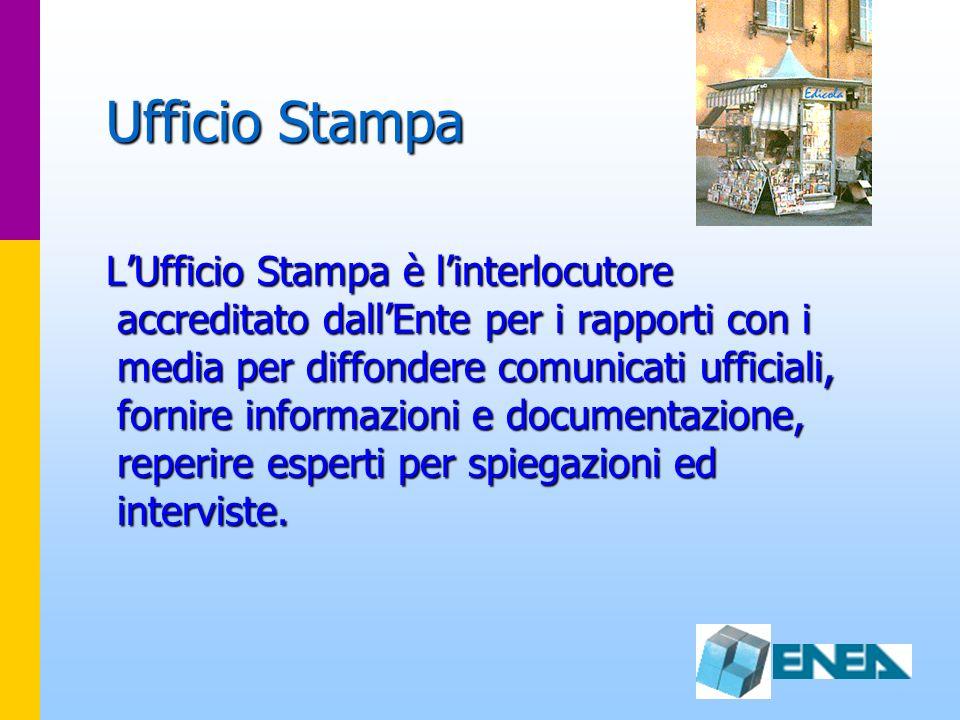 Ufficio Stampa LUfficio Stampa è linterlocutore accreditato dallEnte per i rapporti con i media per diffondere comunicati ufficiali, fornire informazi