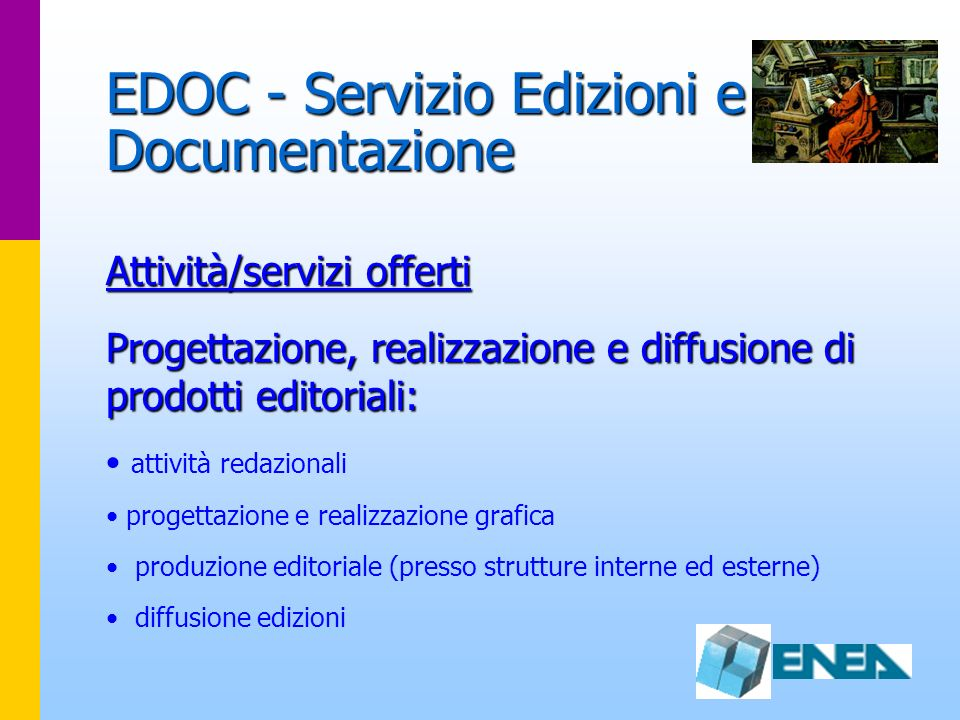 EDOC - Servizio Edizioni e Documentazione Attività/servizi offerti Progettazione, realizzazione e diffusione di prodotti editoriali: attività redazion