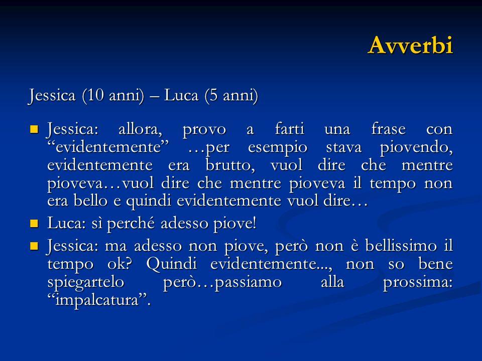 Avverbi Jessica (10 anni) – Luca (5 anni) Jessica: allora, provo a farti una frase con evidentemente …per esempio stava piovendo, evidentemente era br