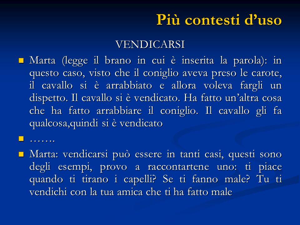 Più contesti duso VENDICARSI Marta (legge il brano in cui è inserita la parola): in questo caso, visto che il coniglio aveva preso le carote, il caval