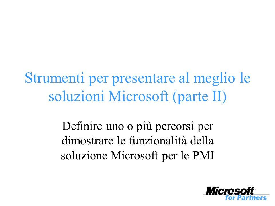 Strumenti per presentare al meglio le soluzioni Microsoft (parte II) Definire uno o più percorsi per dimostrare le funzionalità della soluzione Microsoft per le PMI