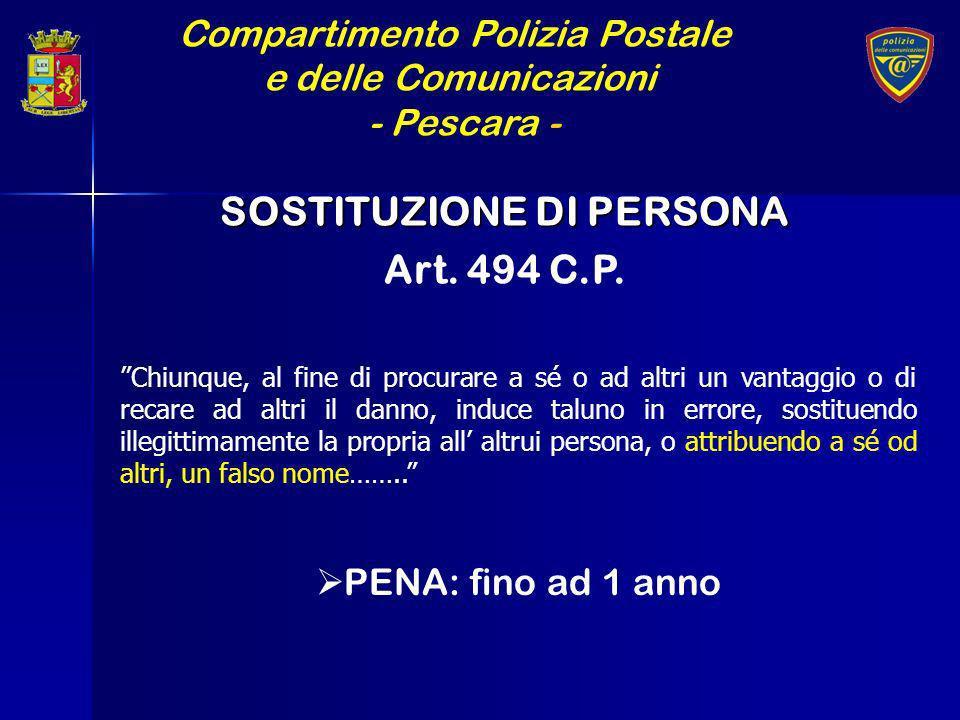 Compartimento Polizia Postale e delle Comunicazioni - Pescara - SOSTITUZIONE DI PERSONA Art. 494 C.P. Chiunque, al fine di procurare a sé o ad altri u