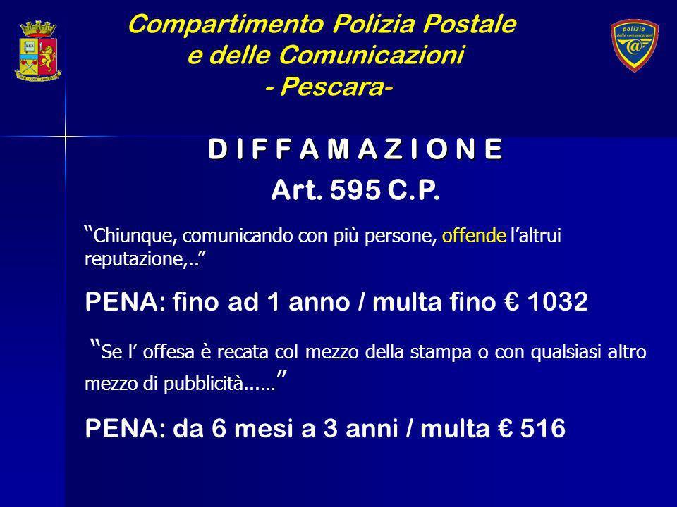Compartimento Polizia Postale e delle Comunicazioni - Pescara- D I F F A M A Z I O N E Art. 595 C.P. Chiunque, comunicando con più persone, offende l