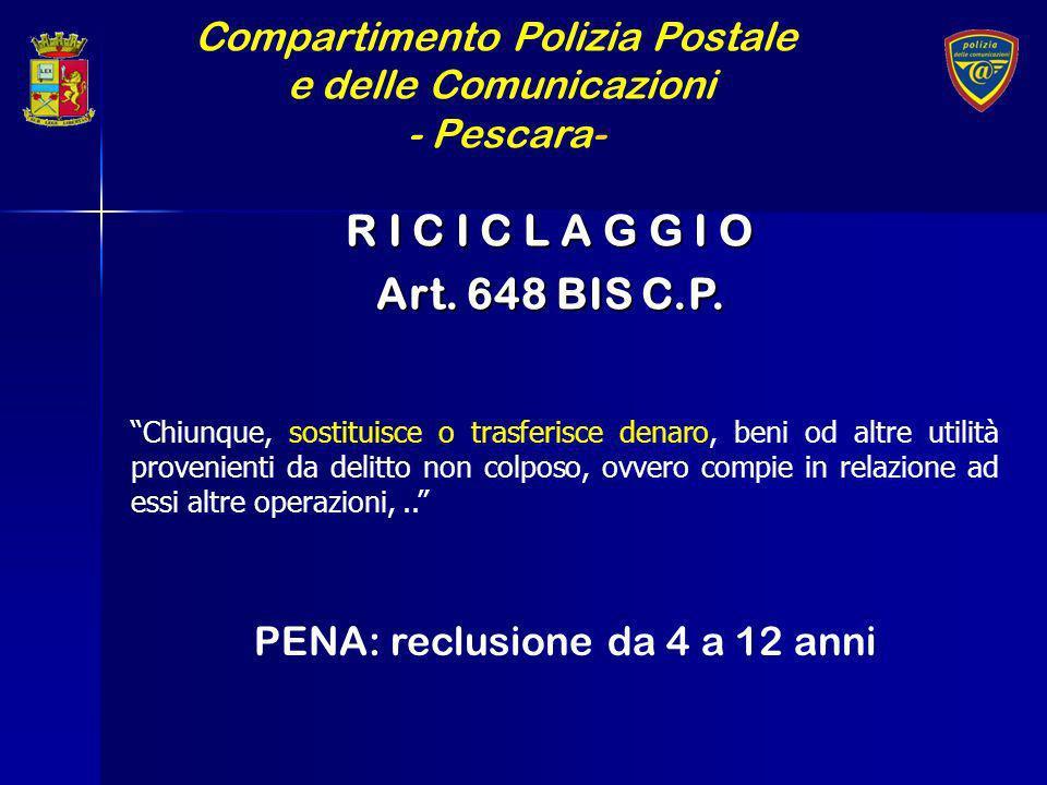 Compartimento Polizia Postale e delle Comunicazioni - Pescara- R I C I C L A G G I O Art. 648 BIS C.P. Chiunque, sostituisce o trasferisce denaro, ben