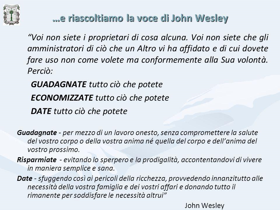 …e riascoltiamo la voce di John Wesley Voi non siete i proprietari di cosa alcuna. Voi non siete che gli amministratori di ciò che un Altro vi ha affi