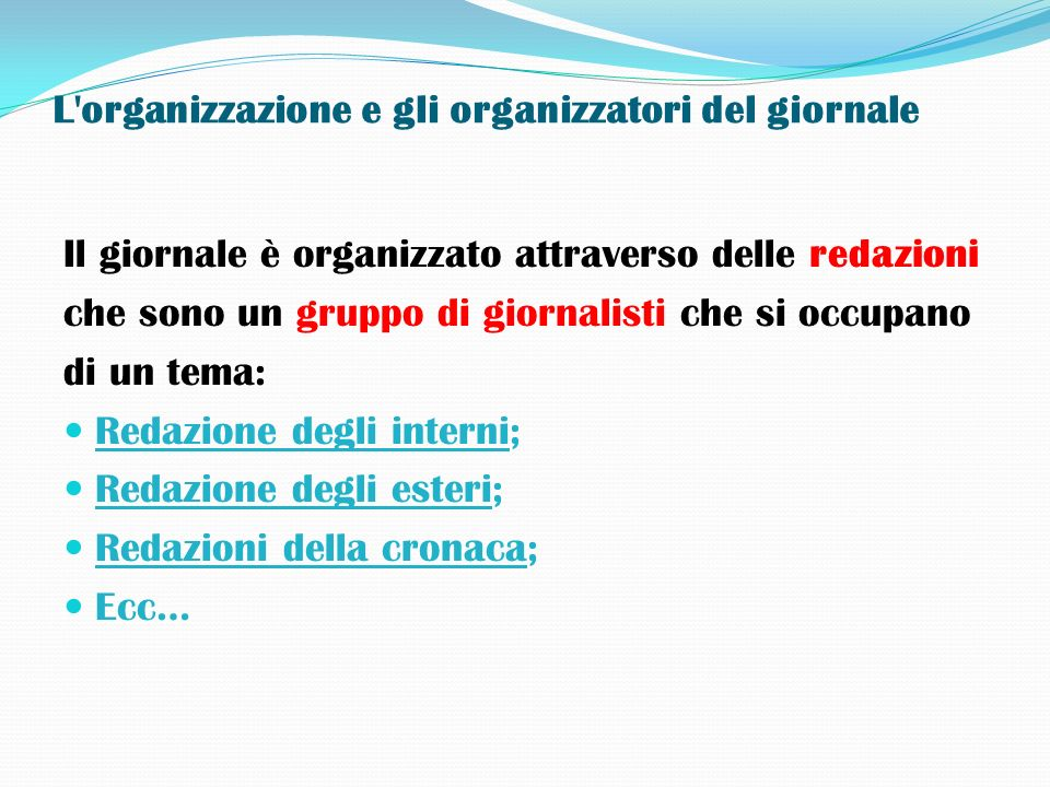 L'organizzazione e gli organizzatori del giornale Il giornale è organizzato attraverso delle redazioni che sono un gruppo di giornalisti che si occupa