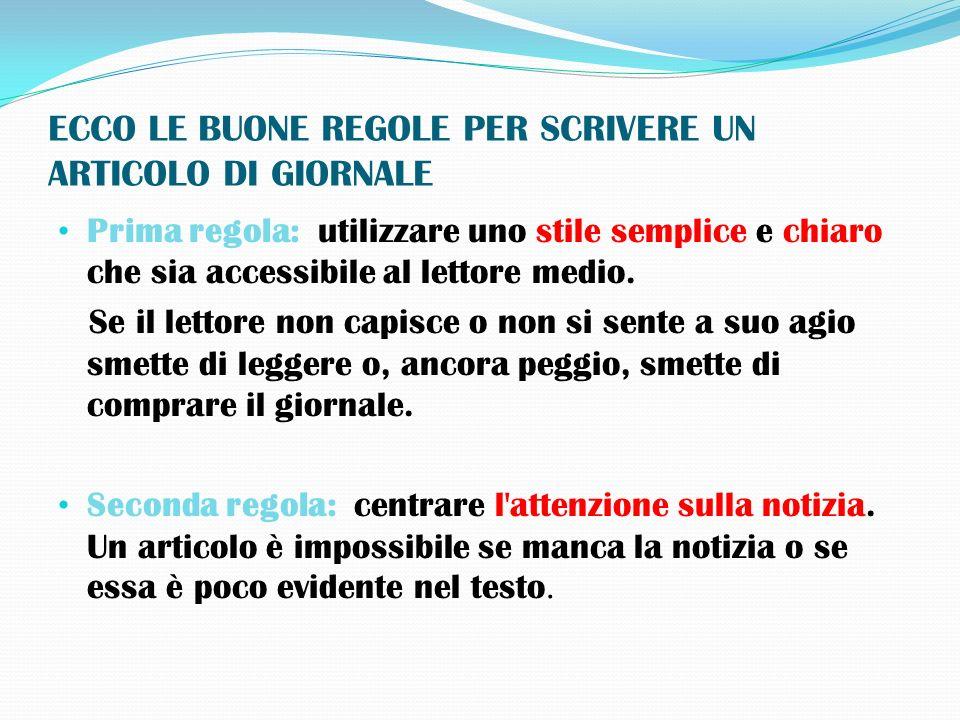 ECCO LE BUONE REGOLE PER SCRIVERE UN ARTICOLO DI GIORNALE Prima regola: utilizzare uno stile semplice e chiaro che sia accessibile al lettore medio. S