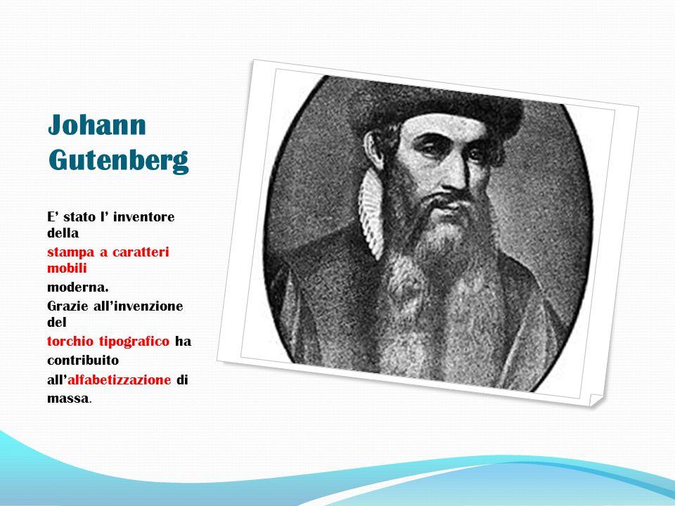 Johann Gutenberg E stato l inventore della stampa a caratteri mobili moderna. Grazie allinvenzione del torchio tipografico ha contribuito allalfabetiz