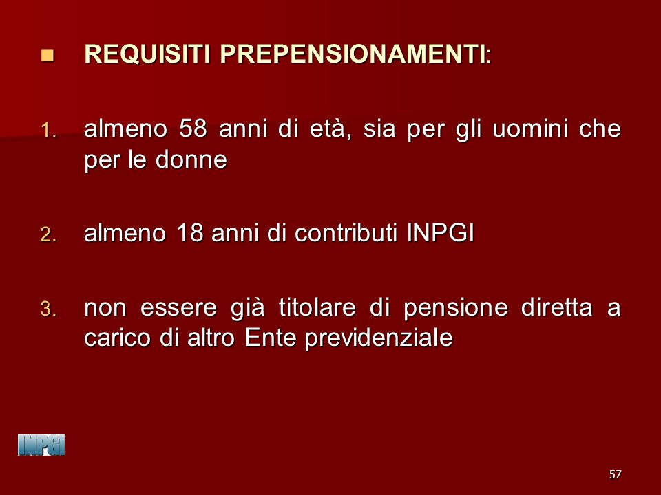 57 REQUISITI PREPENSIONAMENTI: REQUISITI PREPENSIONAMENTI: 1.