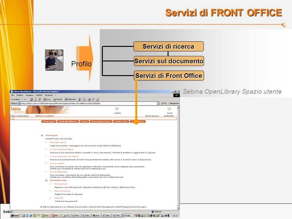 Sebina OpenLibrary per la società della conoscenza 18 Servizi di FRONT OFFICE Servizi sul documento Servizi di Front Office Servizi di ricerca Sebina OpenLibrary Spazio utente Profilo