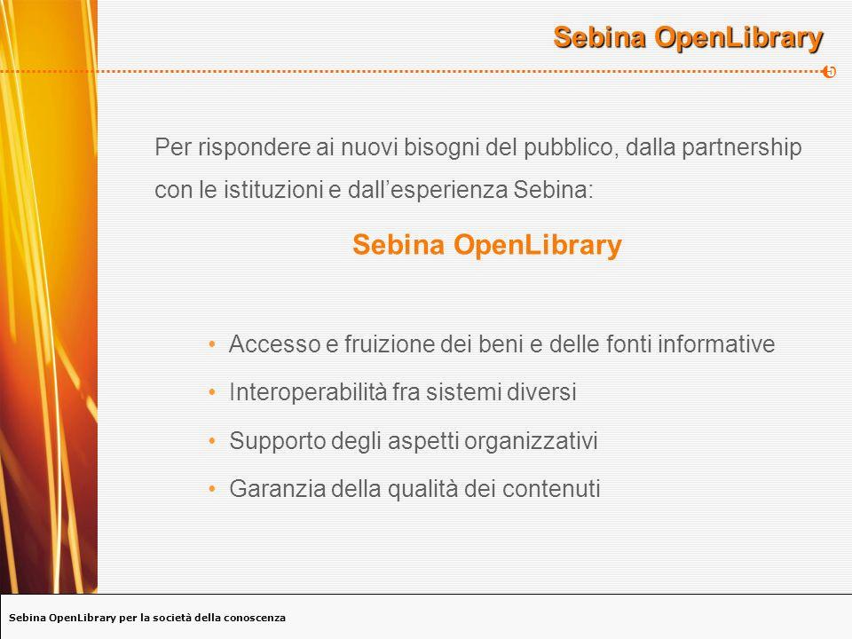 Sebina OpenLibrary per la società della conoscenza 16 Sebina LINK Servizi sul documento full text document delivery motori di ricerca ricerca in banche dati bibliografiche acquisto in rete prenotazione prestito locale ILL....