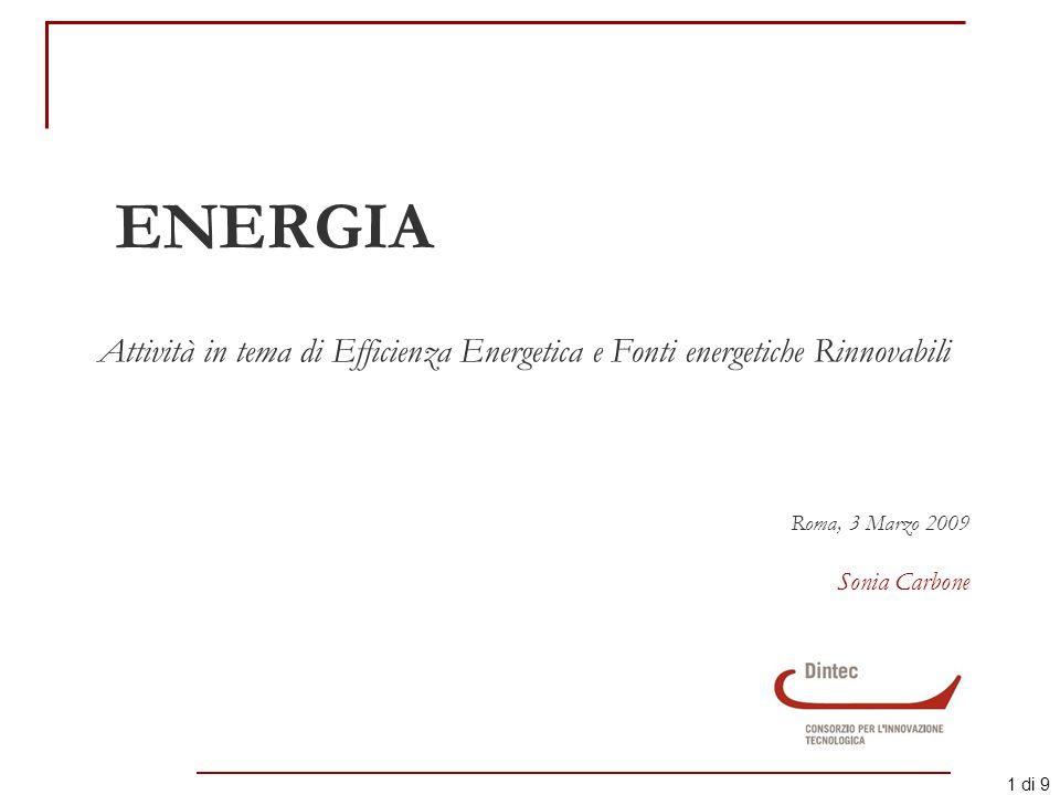 1 di 9 ENERGIA Attività in tema di Efficienza Energetica e Fonti energetiche Rinnovabili Roma, 3 Marzo 2009 Sonia Carbone
