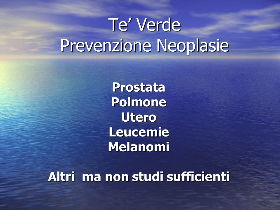 Te Verde Prevenzione Neoplasie ProstataPolmoneUteroLeucemieMelanomi Altri ma non studi sufficienti
