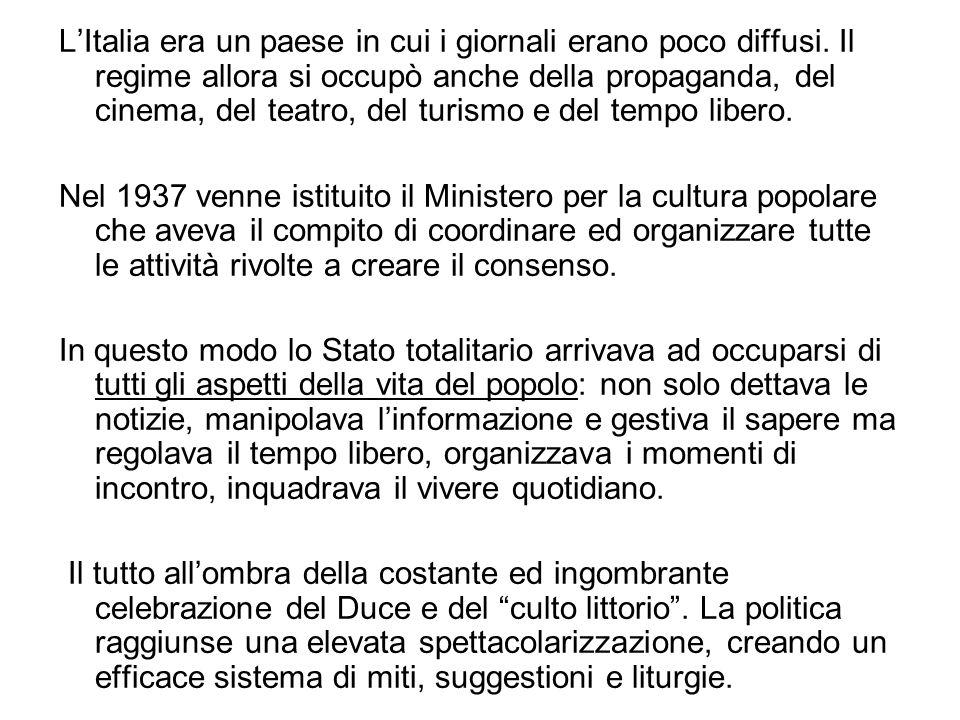 LItalia era un paese in cui i giornali erano poco diffusi. Il regime allora si occupò anche della propaganda, del cinema, del teatro, del turismo e de