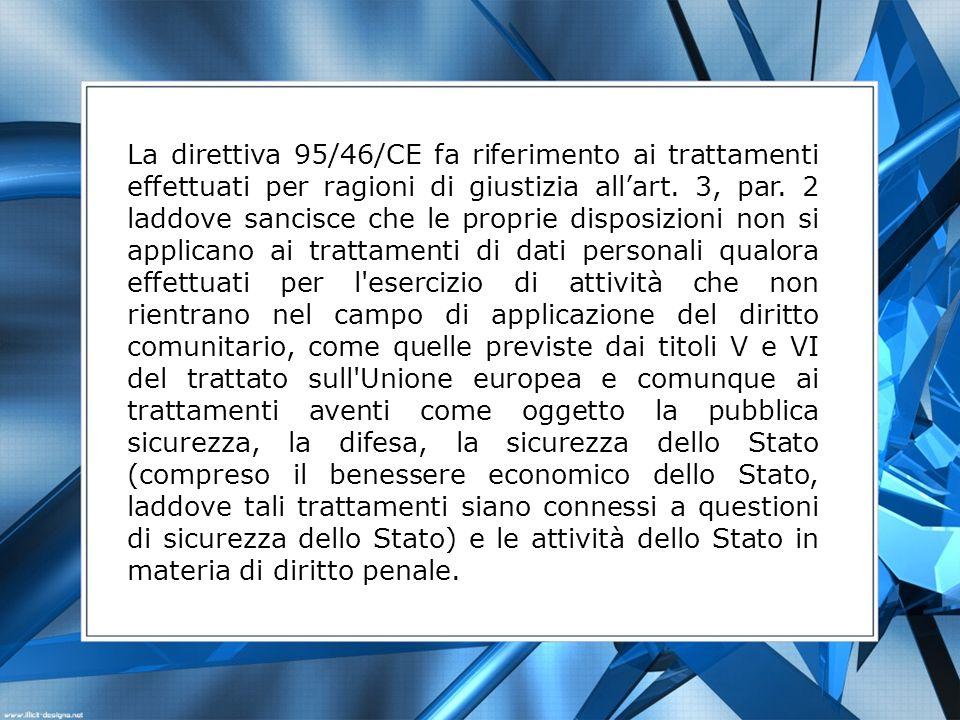 La direttiva 95/46/CE fa riferimento ai trattamenti effettuati per ragioni di giustizia allart. 3, par. 2 laddove sancisce che le proprie disposizioni