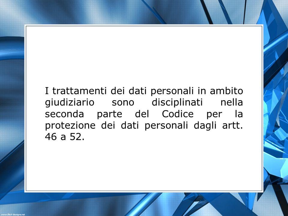 I trattamenti dei dati personali in ambito giudiziario sono disciplinati nella seconda parte del Codice per la protezione dei dati personali dagli artt.