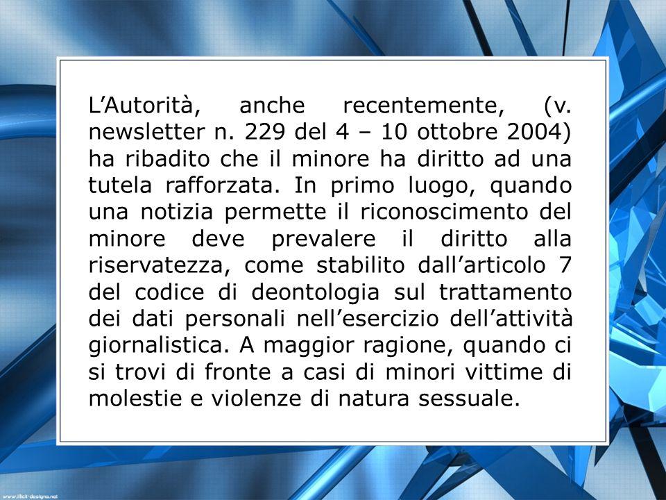 LAutorità, anche recentemente, (v. newsletter n. 229 del 4 – 10 ottobre 2004) ha ribadito che il minore ha diritto ad una tutela rafforzata. In primo
