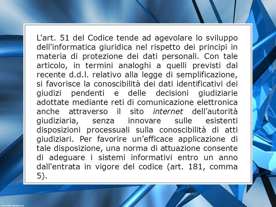 L'art. 51 del Codice tende ad agevolare lo sviluppo dell'informatica giuridica nel rispetto dei principi in materia di protezione dei dati personali.