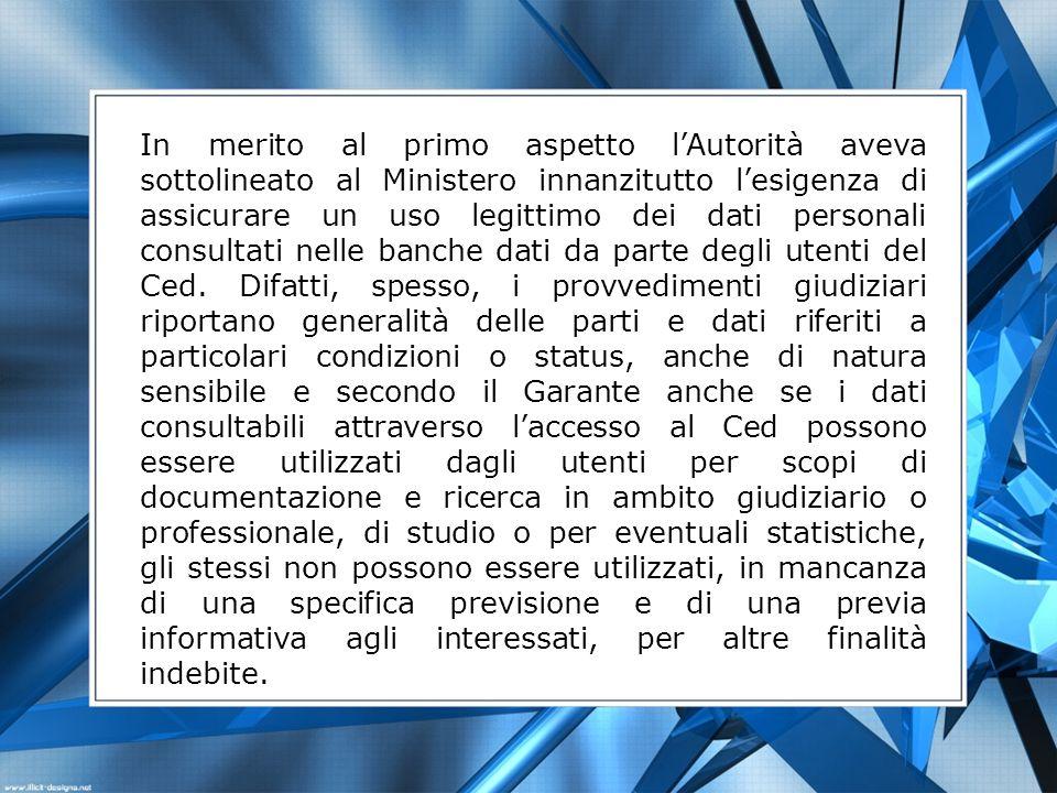 In merito al primo aspetto lAutorità aveva sottolineato al Ministero innanzitutto lesigenza di assicurare un uso legittimo dei dati personali consultati nelle banche dati da parte degli utenti del Ced.