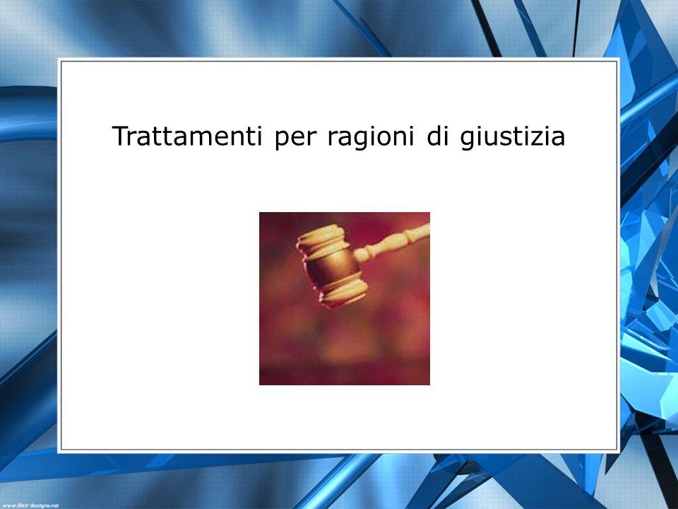 Trattamenti per ragioni di giustizia