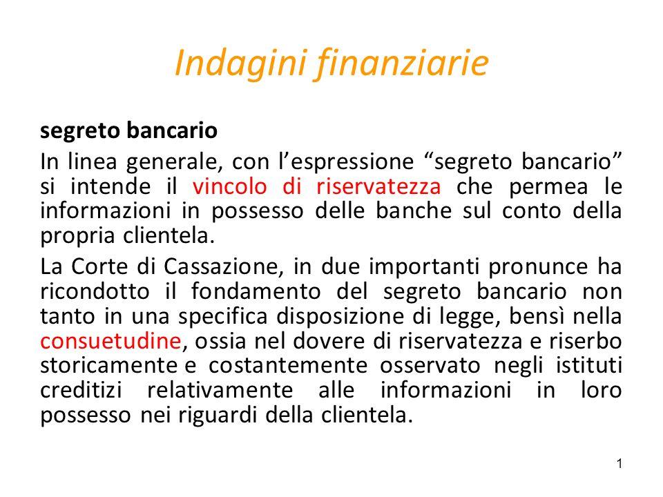 1 Indagini finanziarie segreto bancario In linea generale, con lespressione segreto bancario si intende il vincolo di riservatezza che permea le infor