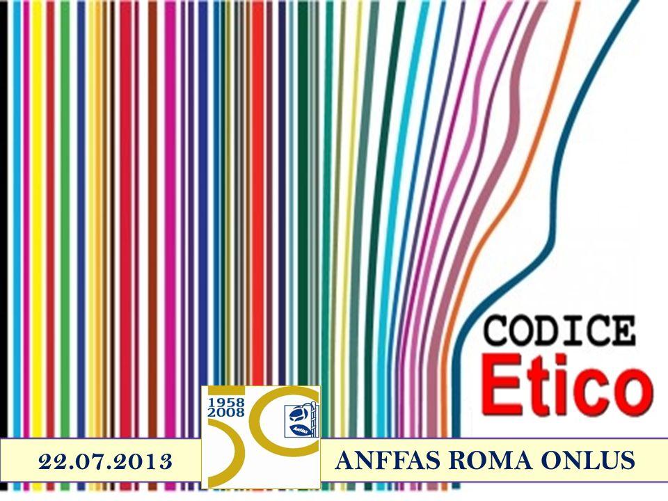 ANFFAS ROMA ONLUS IL CODICE ETICO e il MODELLO 231 IL CODICE ETICO e il MODELLO 231 22.07.2013 ANFFAS ROMA ONLUS