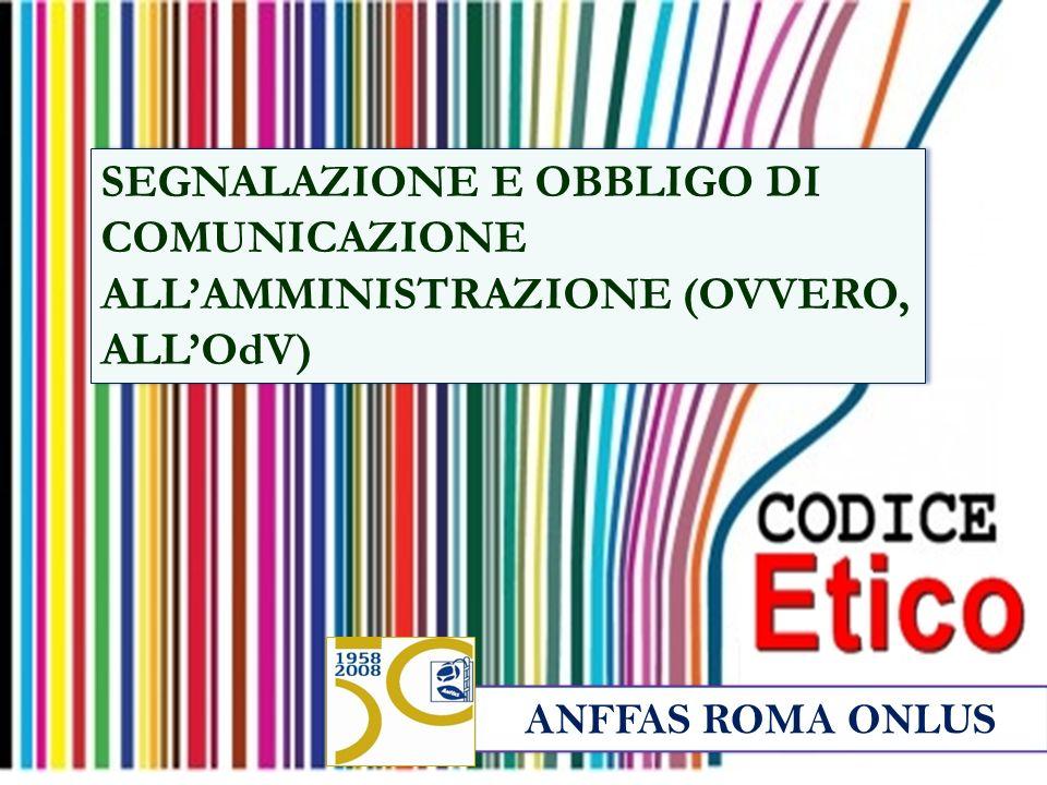 ANFFAS ROMA ONLUS SEGNALAZIONE E OBBLIGO DI COMUNICAZIONE ALLAMMINISTRAZIONE (OVVERO, ALLOdV)