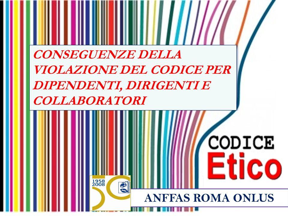 ANFFAS ROMA ONLUS CONSEGUENZE DELLA VIOLAZIONE DEL CODICE PER DIPENDENTI, DIRIGENTI E COLLABORATORI
