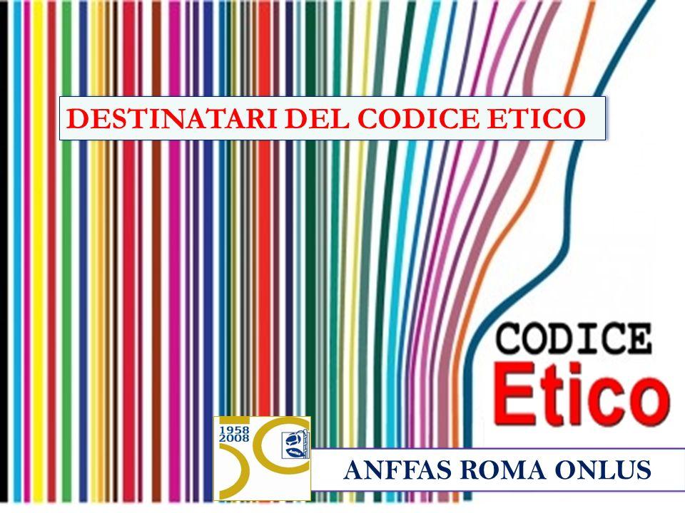ANFFAS ROMA ONLUS DESTINATARI DEL CODICE ETICO