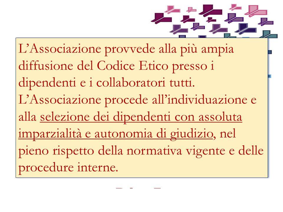 LAssociazione provvede alla più ampia diffusione del Codice Etico presso i dipendenti e i collaboratori tutti.