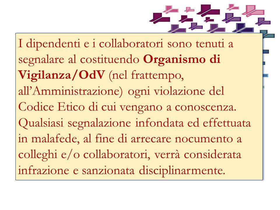 I dipendenti e i collaboratori sono tenuti a segnalare al costituendo Organismo di Vigilanza/OdV (nel frattempo, allAmministrazione) ogni violazione del Codice Etico di cui vengano a conoscenza.