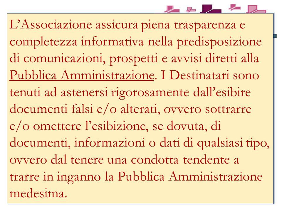LAssociazione assicura piena trasparenza e completezza informativa nella predisposizione di comunicazioni, prospetti e avvisi diretti alla Pubblica Amministrazione.