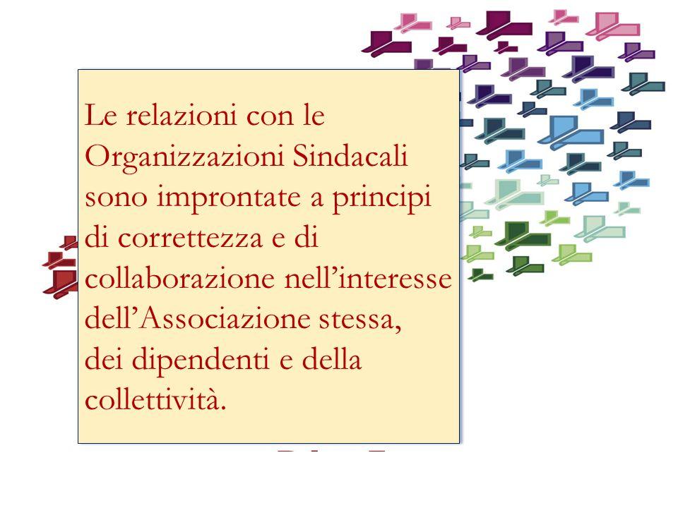Le relazioni con le Organizzazioni Sindacali sono improntate a principi di correttezza e di collaborazione nellinteresse dellAssociazione stessa, dei dipendenti e della collettività.