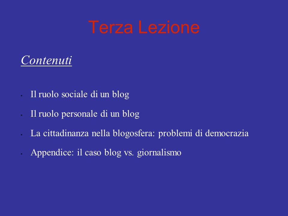 Terza Lezione Contenuti Il ruolo sociale di un blog Il ruolo personale di un blog La cittadinanza nella blogosfera: problemi di democrazia Appendice: il caso blog vs.