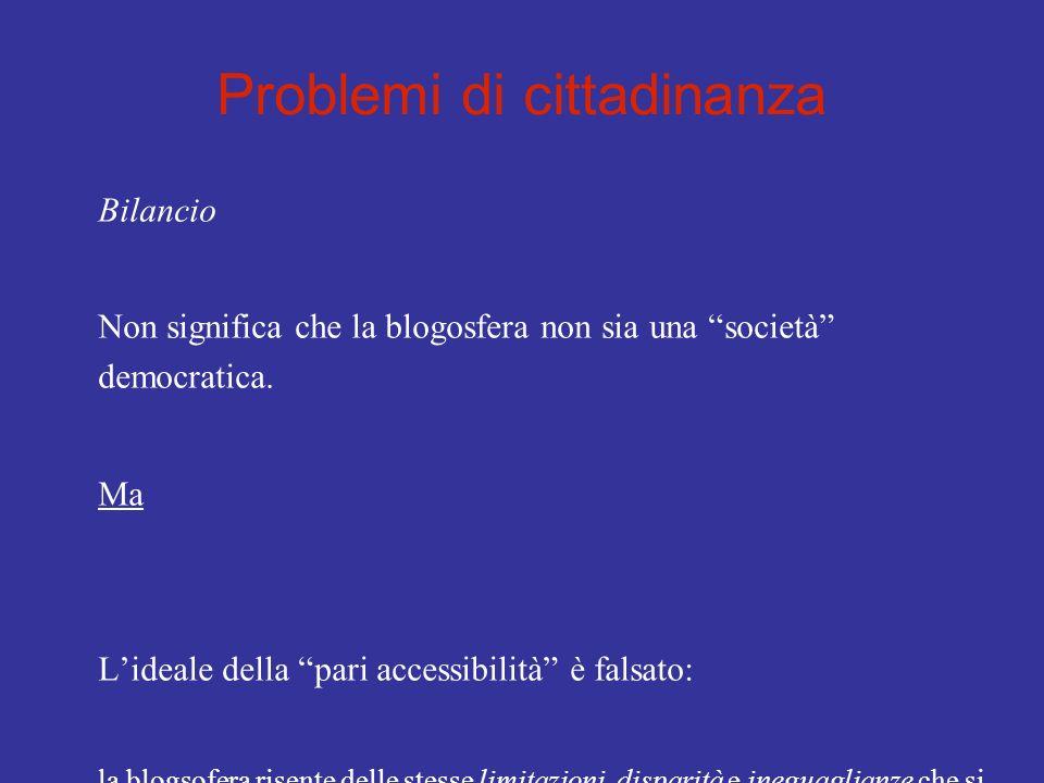 Problemi di cittadinanza Bilancio Non significa che la blogosfera non sia una società democratica. Ma Lideale della pari accessibilità è falsato: la b