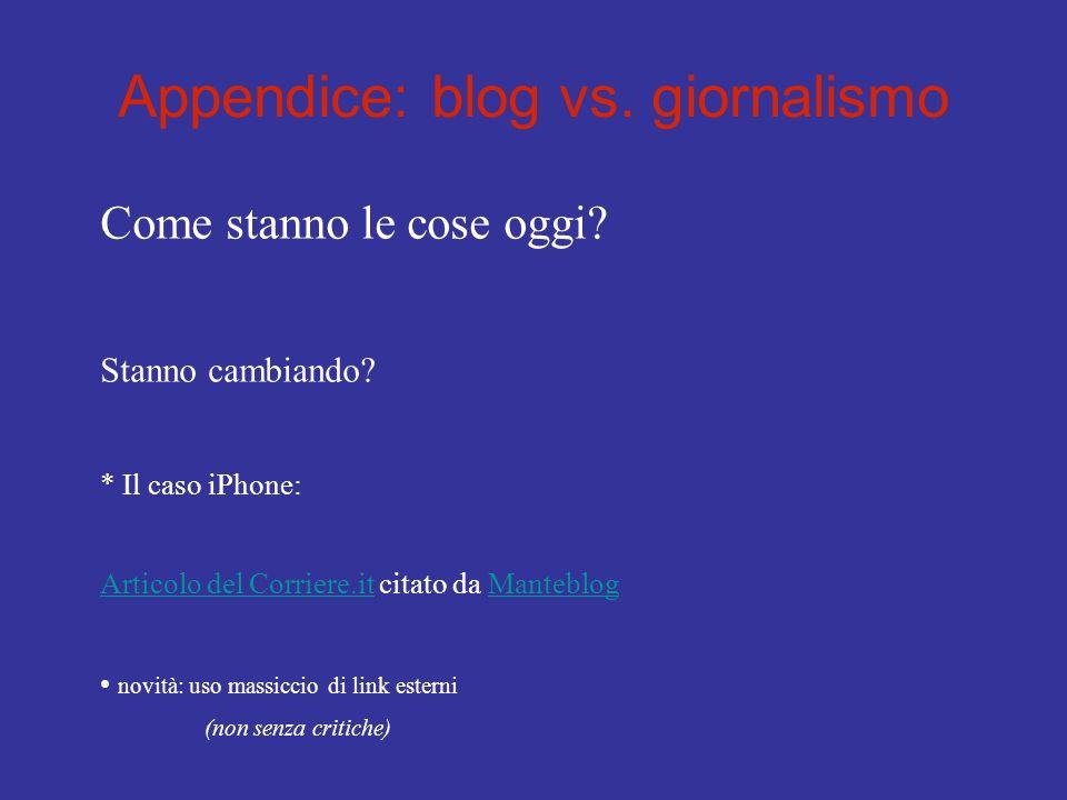 Appendice: blog vs. giornalismo Come stanno le cose oggi? Stanno cambiando? * Il caso iPhone: Articolo del Corriere.itArticolo del Corriere.it citato