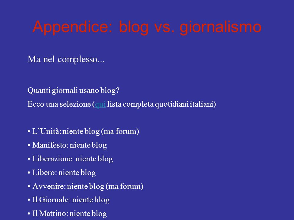 Appendice: blog vs. giornalismo Ma nel complesso... Quanti giornali usano blog? Ecco una selezione (qui lista completa quotidiani italiani)qui LUnità: