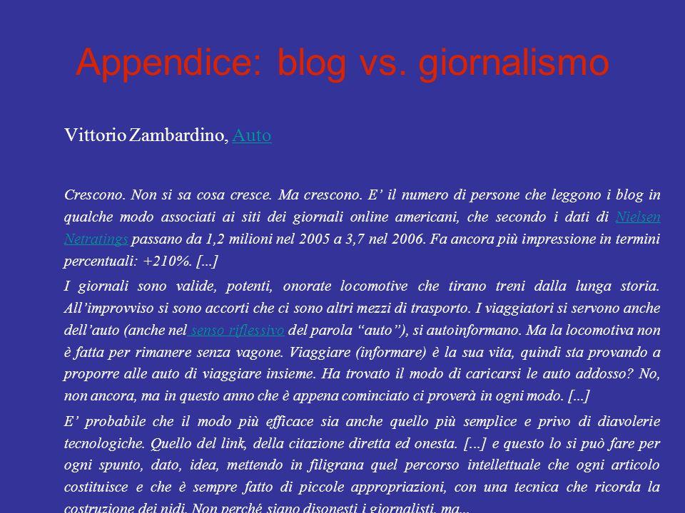 Appendice: blog vs. giornalismo Vittorio Zambardino, AutoAuto Crescono. Non si sa cosa cresce. Ma crescono. E il numero di persone che leggono i blog