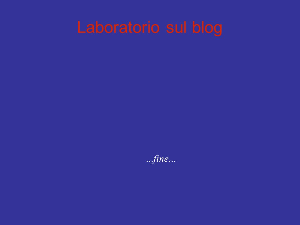 Laboratorio sul blog...fine...