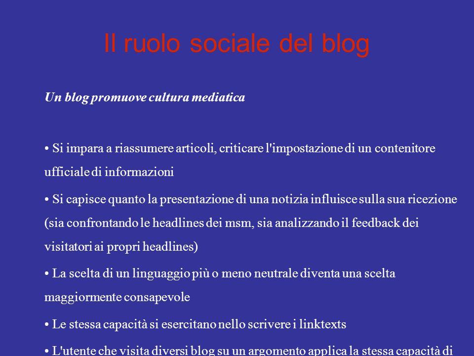 Il ruolo sociale del blog Un blog promuove cultura mediatica Si impara a riassumere articoli, criticare l'impostazione di un contenitore ufficiale di
