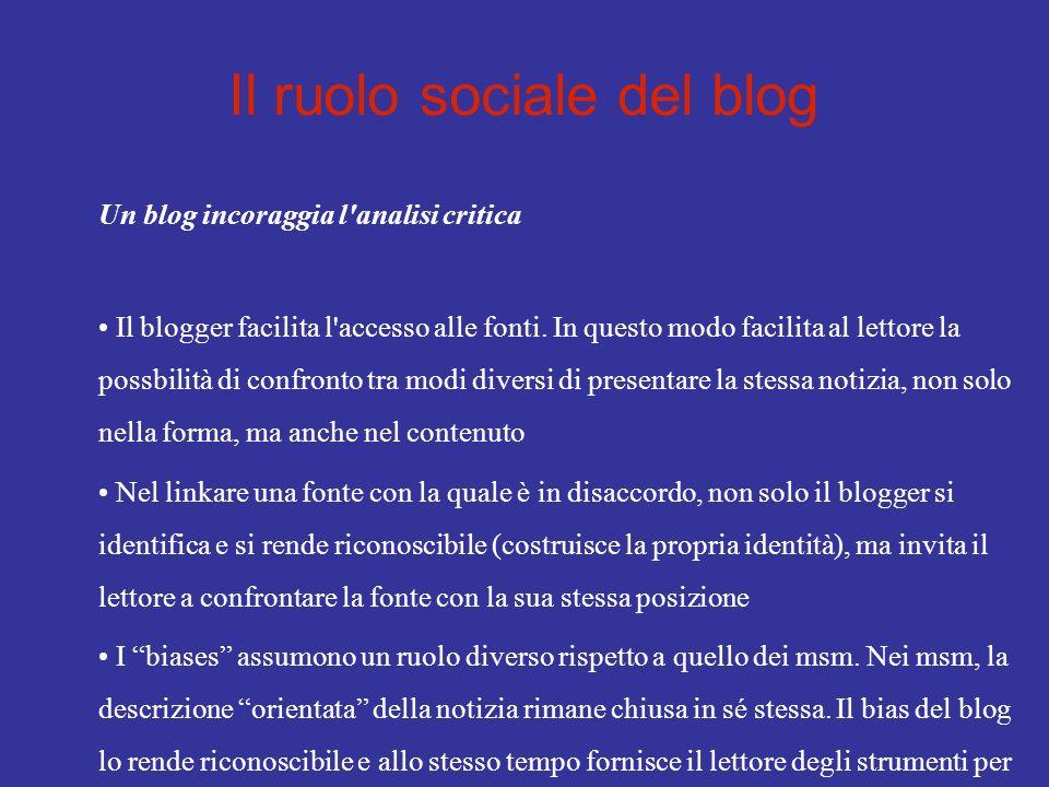 Il ruolo sociale del blog Un blog incoraggia l'analisi critica Il blogger facilita l'accesso alle fonti. In questo modo facilita al lettore la possbil