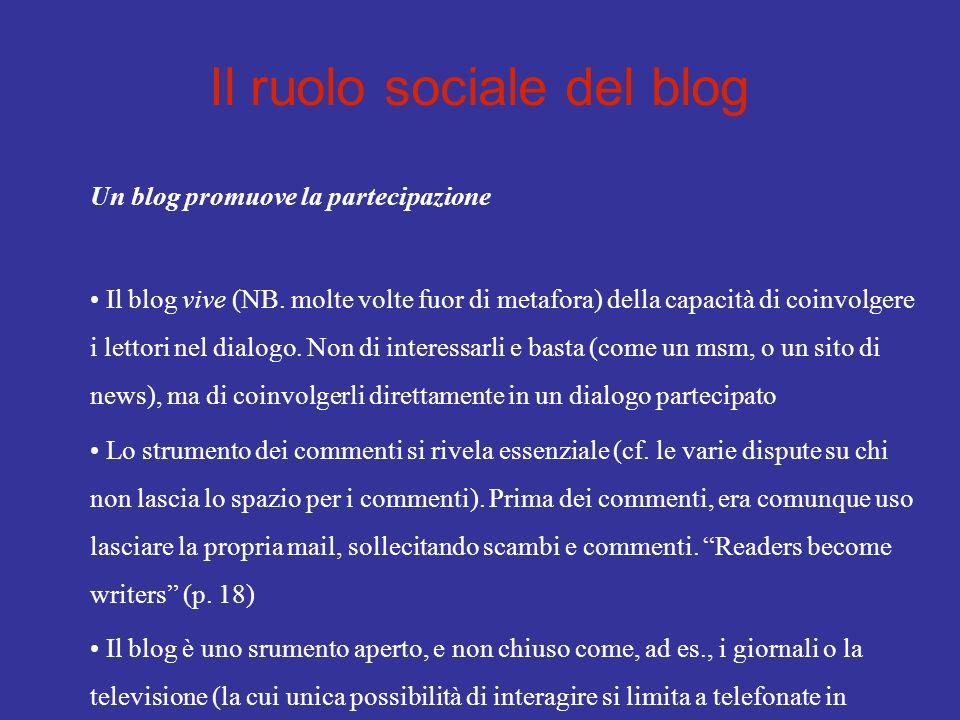 Il ruolo sociale del blog Un blog promuove la partecipazione Il blog vive (NB. molte volte fuor di metafora) della capacità di coinvolgere i lettori n