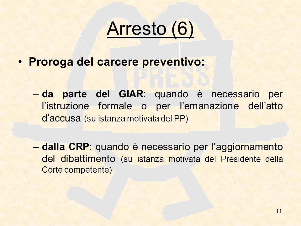 11 Arresto (6) Proroga del carcere preventivo: –da parte del GIAR: quando è necessario per listruzione formale o per lemanazione dellatto daccusa (su